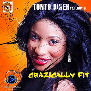 Tonto Dikeh feat Terry G - Crazically Fit